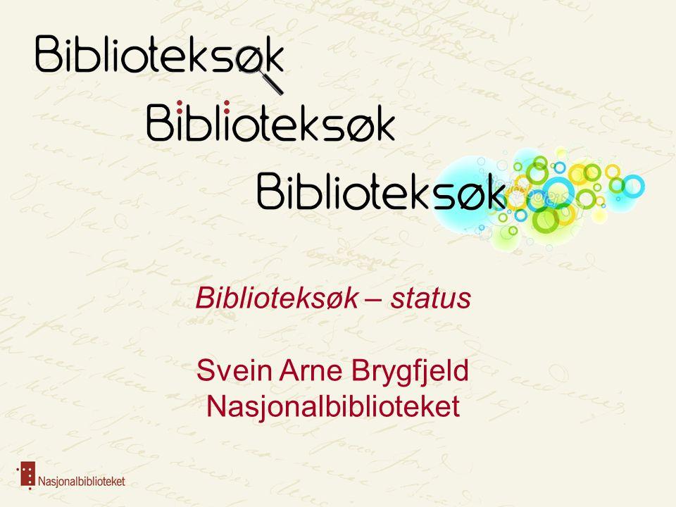 Biblioteksøk – status Svein Arne Brygfjeld Nasjonalbiblioteket