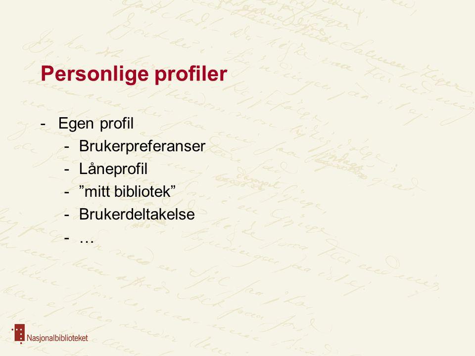 Personlige profiler -Egen profil -Brukerpreferanser -Låneprofil - mitt bibliotek -Brukerdeltakelse -…