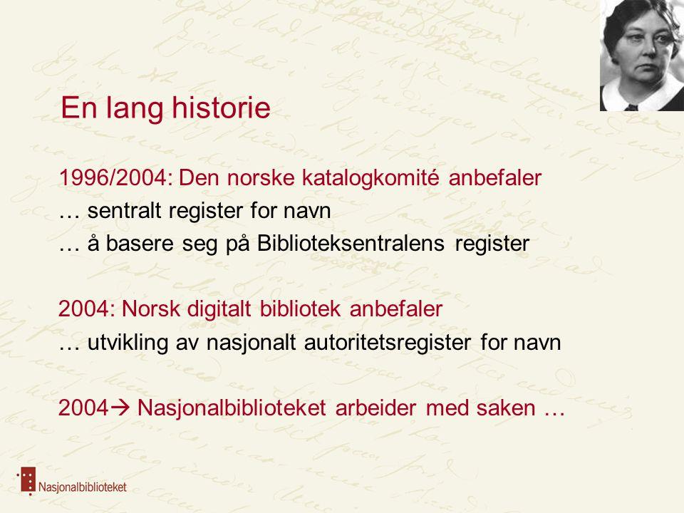 En lang historie 1996/2004: Den norske katalogkomité anbefaler … sentralt register for navn … å basere seg på Biblioteksentralens register 2004: Norsk