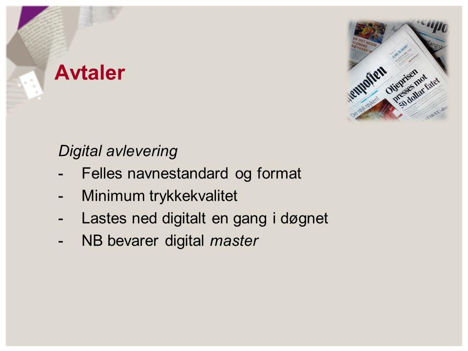 Avtaler Digital avlevering - Felles navnestandard og format - Minimum trykkekvalitet - Lastes ned digitalt en gang i døgnet - NB bevarer digital maste