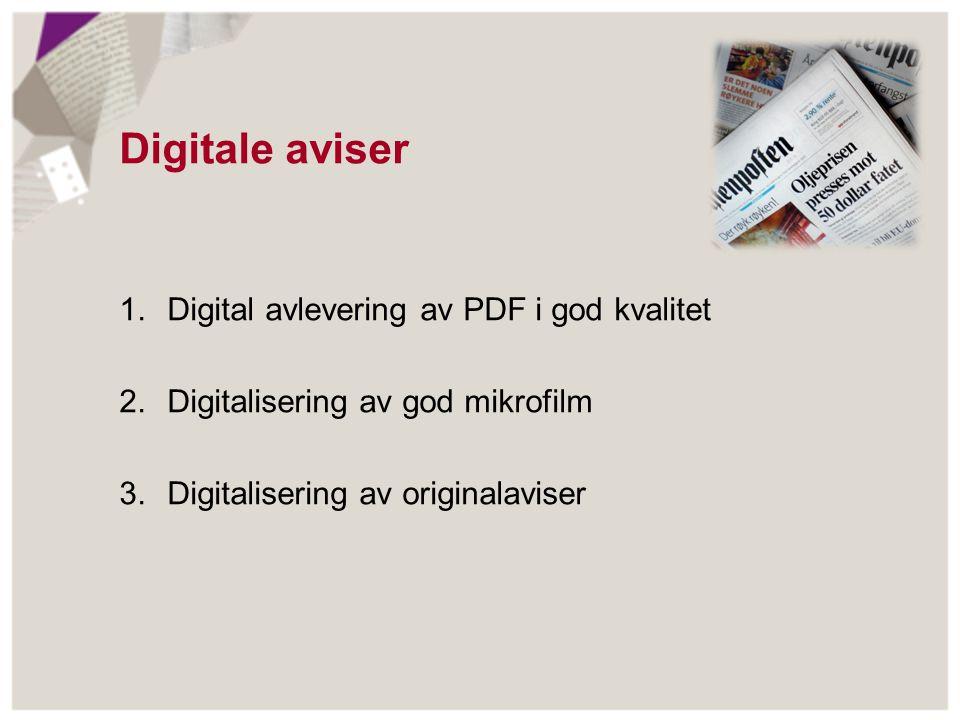 1.Digital avlevering av PDF i god kvalitet -> 900 000 sider 2.Digitalisering av god mikrofilm -> 4 600 000 sider 3.Digitalisering av originalaviser -> 2 600 000 sider Digitale aviser