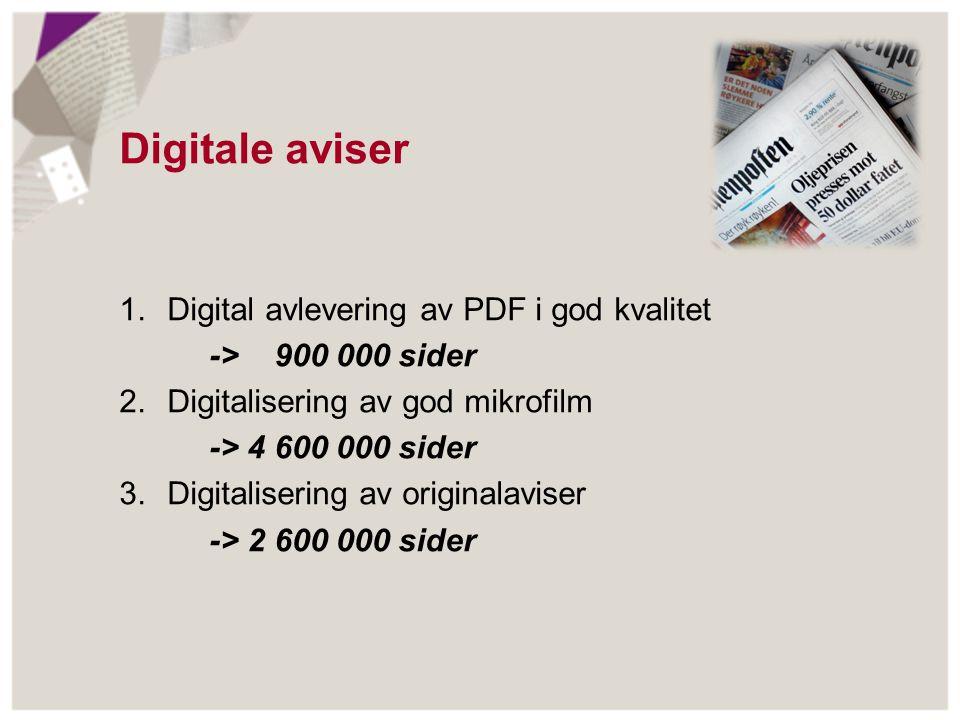 1.Digital avlevering av PDF i god kvalitet -> 900 000 sider 2.Digitalisering av god mikrofilm -> 4 600 000 sider 3.Digitalisering av originalaviser -> 2 600 000 sider Til sammen 8 100 000 sider