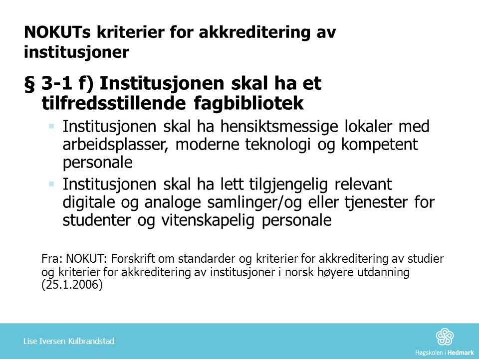 NOKUTs kriterier for akkreditering av institusjoner § 3-1 f) Institusjonen skal ha et tilfredsstillende fagbibliotek  Institusjonen skal ha hensiktsm