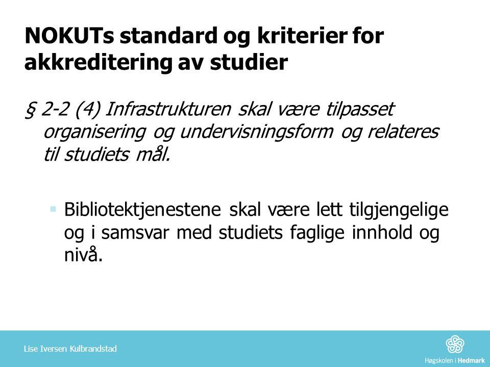 NOKUTs standard og kriterier for akkreditering av studier § 2-2 (4) Infrastrukturen skal være tilpasset organisering og undervisningsform og relateres til studiets mål.