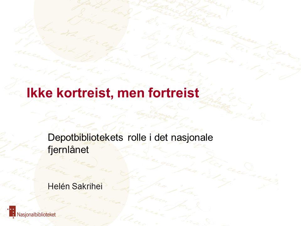 Ikke kortreist, men fortreist Depotbibliotekets rolle i det nasjonale fjernlånet Helén Sakrihei