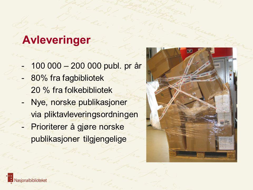 Avleveringer -100 000 – 200 000 publ. pr år -80% fra fagbibliotek 20 % fra folkebibliotek -Nye, norske publikasjoner via pliktavleveringsordningen -Pr