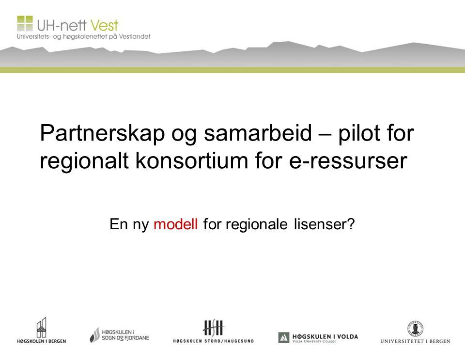 Partnerskap og samarbeid – pilot for regionalt konsortium for e-ressurser En ny modell for regionale lisenser?