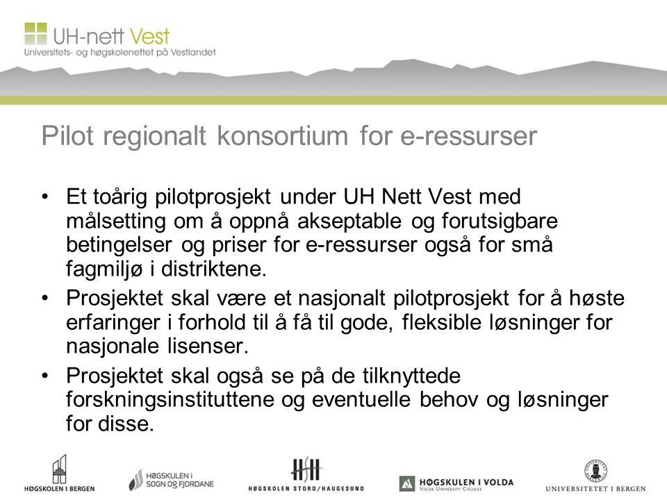 Pilot regionalt konsortium for e-ressurser Et toårig pilotprosjekt under UH Nett Vest med målsetting om å oppnå akseptable og forutsigbare betingelser
