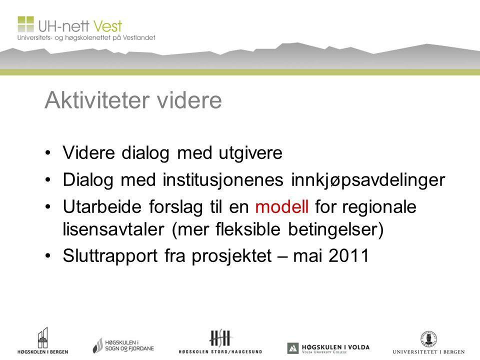 Aktiviteter videre Videre dialog med utgivere Dialog med institusjonenes innkjøpsavdelinger Utarbeide forslag til en modell for regionale lisensavtaler (mer fleksible betingelser) Sluttrapport fra prosjektet – mai 2011