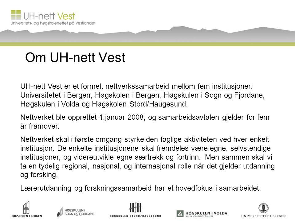 Om UH-nett Vest UH-nett Vest er et formelt nettverkssamarbeid mellom fem institusjoner: Universitetet i Bergen, Høgskolen i Bergen, Høgskulen i Sogn og Fjordane, Høgskulen i Volda og Høgskolen Stord/Haugesund.