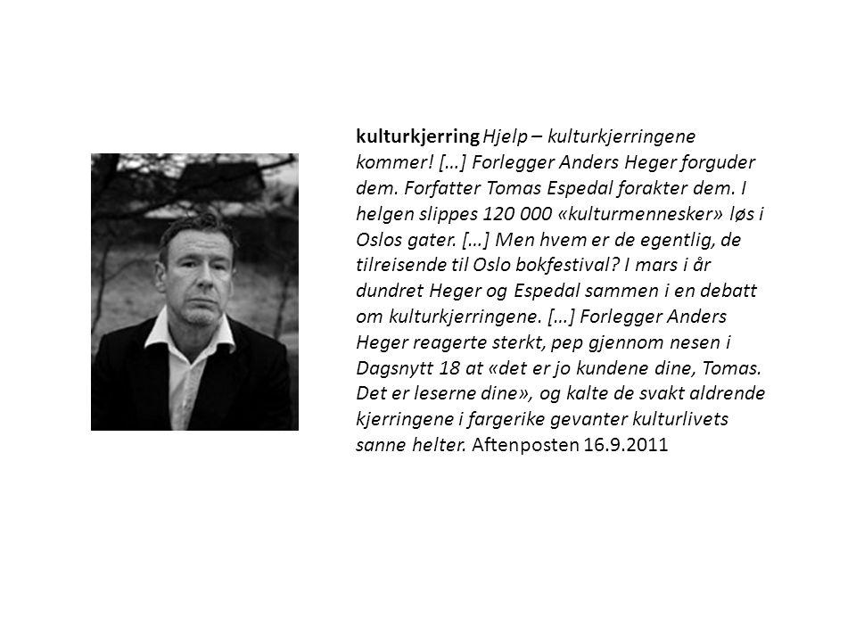 kulturkjerring Hjelp – kulturkjerringene kommer! […] Forlegger Anders Heger forguder dem. Forfatter Tomas Espedal forakter dem. I helgen slippes 120 0
