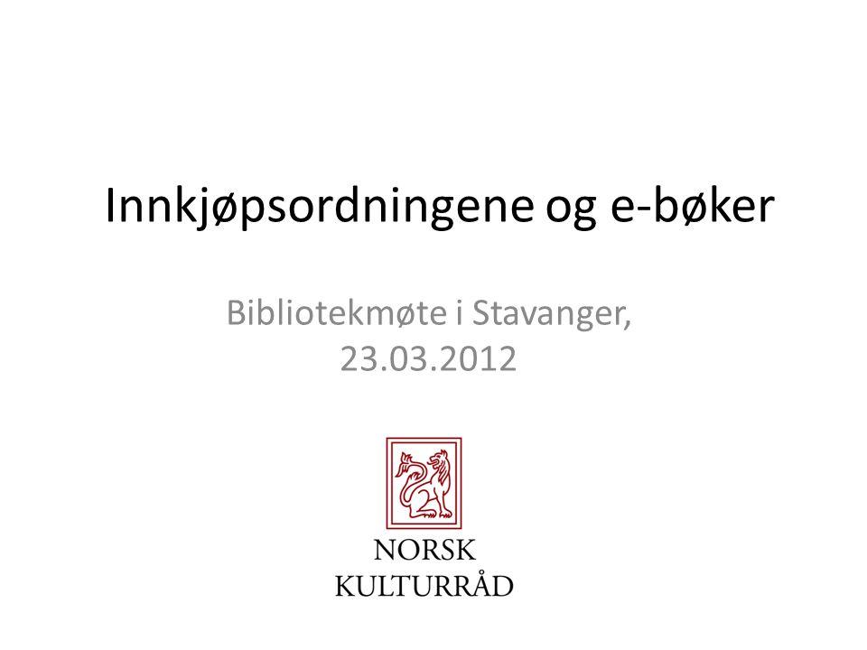 Innkjøpsordningene og e-bøker Bibliotekmøte i Stavanger, 23.03.2012