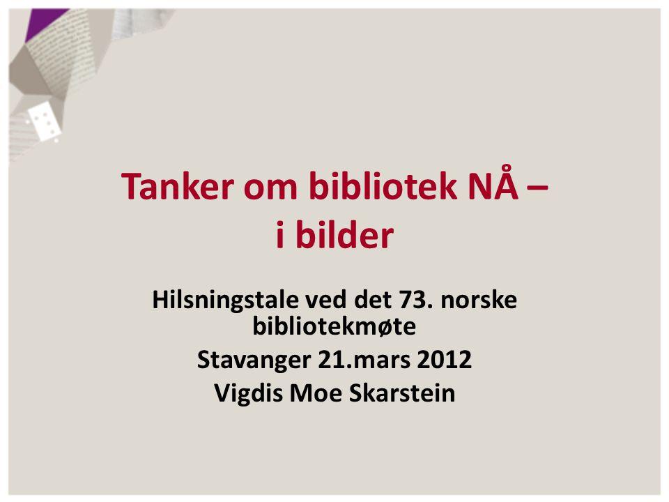 Tanker om bibliotek NÅ – i bilder Hilsningstale ved det 73.