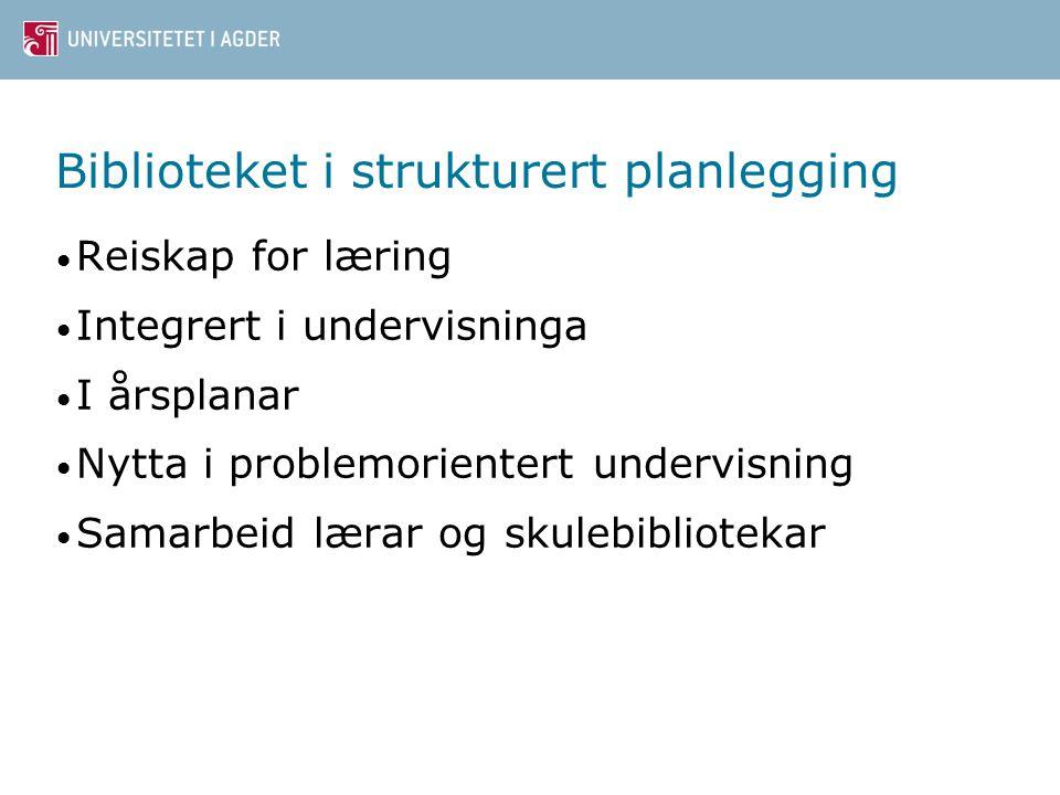 Biblioteket i strukturert planlegging Reiskap for læring Integrert i undervisninga I årsplanar Nytta i problemorientert undervisning Samarbeid lærar o