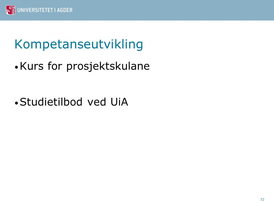 Kompetanseutvikling Kurs for prosjektskulane Studietilbod ved UiA 32
