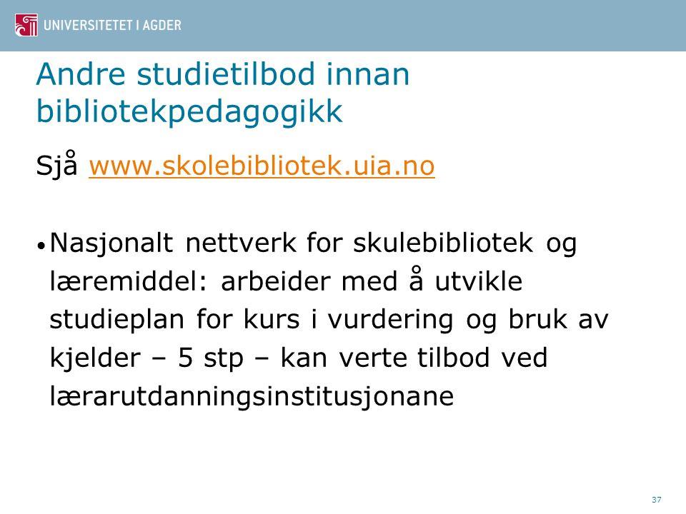 Andre studietilbod innan bibliotekpedagogikk Sjå www.skolebibliotek.uia.nowww.skolebibliotek.uia.no Nasjonalt nettverk for skulebibliotek og læremidde