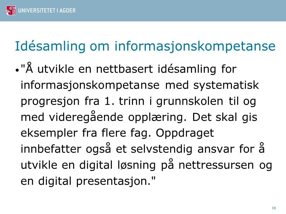 38 Idésamling om informasjonskompetanse Å utvikle en nettbasert idésamling for informasjonskompetanse med systematisk progresjon fra 1.
