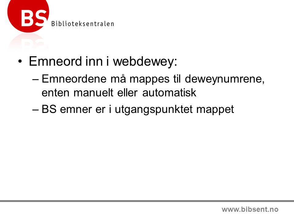 www.bibsent.no Emneord inn i webdewey: –Emneordene må mappes til deweynumrene, enten manuelt eller automatisk –BS emner er i utgangspunktet mappet