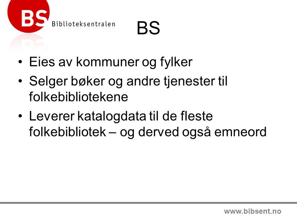 www.bibsent.no BS Eies av kommuner og fylker Selger bøker og andre tjenester til folkebibliotekene Leverer katalogdata til de fleste folkebibliotek – og derved også emneord