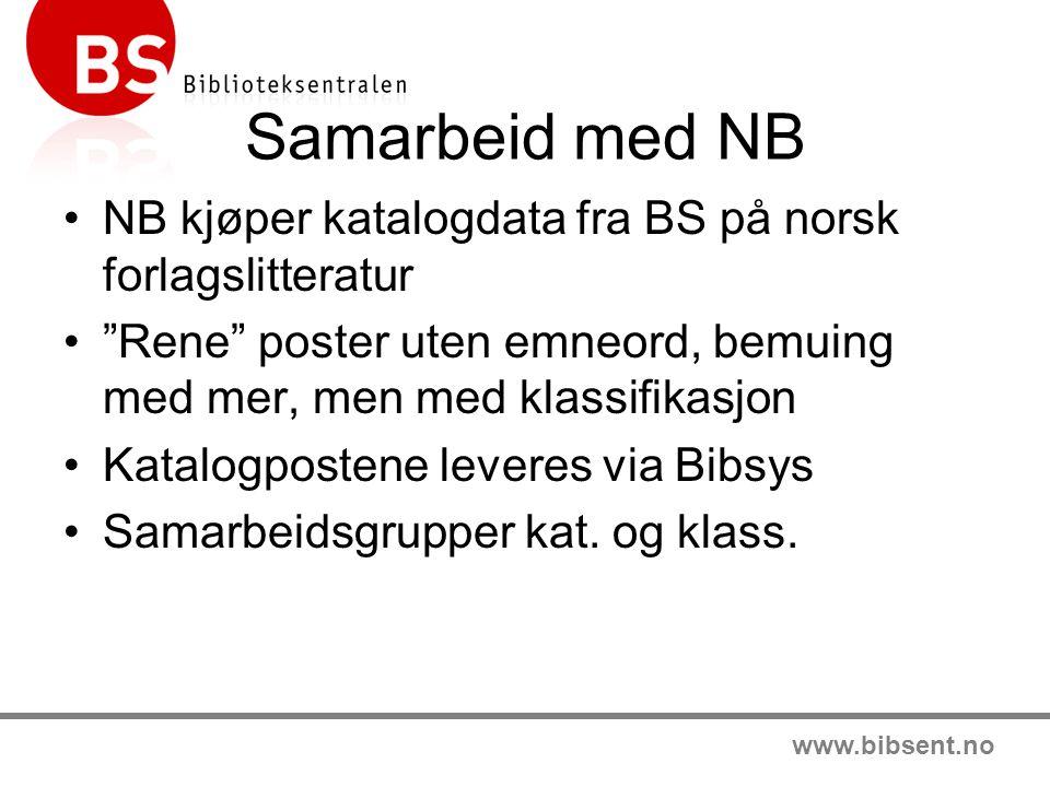 www.bibsent.no Samarbeid med NB NB kjøper katalogdata fra BS på norsk forlagslitteratur Rene poster uten emneord, bemuing med mer, men med klassifikasjon Katalogpostene leveres via Bibsys Samarbeidsgrupper kat.