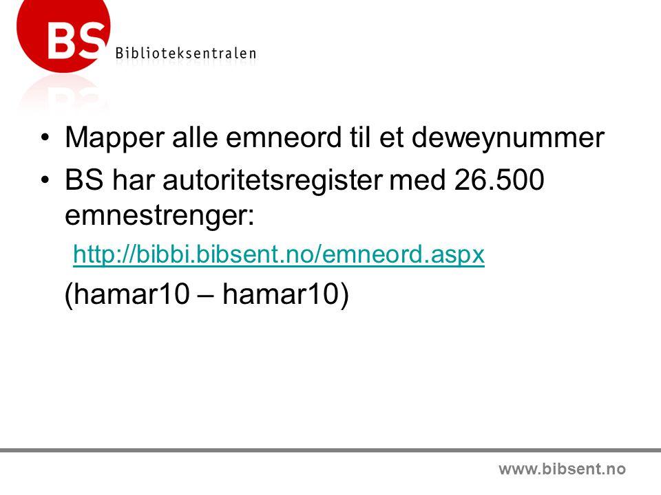 www.bibsent.no Mapper alle emneord til et deweynummer BS har autoritetsregister med 26.500 emnestrenger: http://bibbi.bibsent.no/emneord.aspx (hamar10
