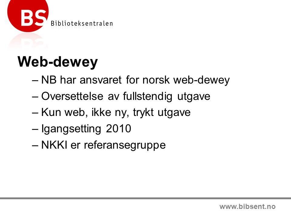 www.bibsent.no Web-dewey –NB har ansvaret for norsk web-dewey –Oversettelse av fullstendig utgave –Kun web, ikke ny, trykt utgave –Igangsetting 2010 –