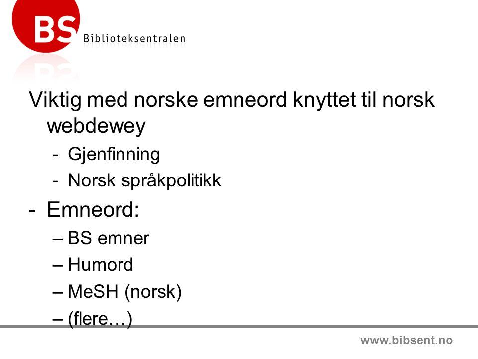 www.bibsent.no Viktig med norske emneord knyttet til norsk webdewey -Gjenfinning -Norsk språkpolitikk -Emneord: –BS emner –Humord –MeSH (norsk) –(fler