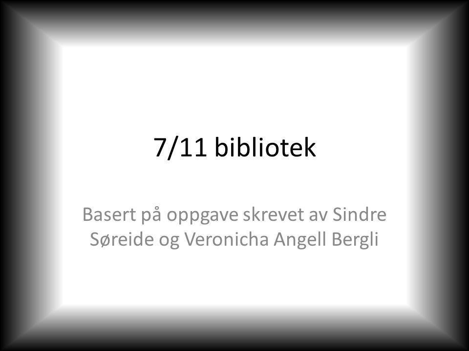 7/11 bibliotek Basert på oppgave skrevet av Sindre Søreide og Veronicha Angell Bergli