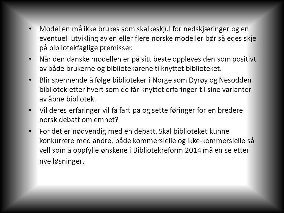 Modellen må ikke brukes som skalkeskjul for nedskjæringer og en eventuell utvikling av en eller flere norske modeller bør således skje på bibliotekfaglige premisser.