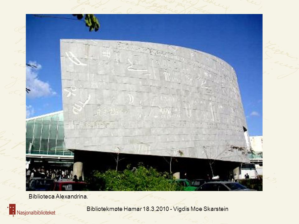 Bibliotekmøte Hamar 18.3.2010 - Vigdis Moe Skarstein Biblioteca Alexandrina.