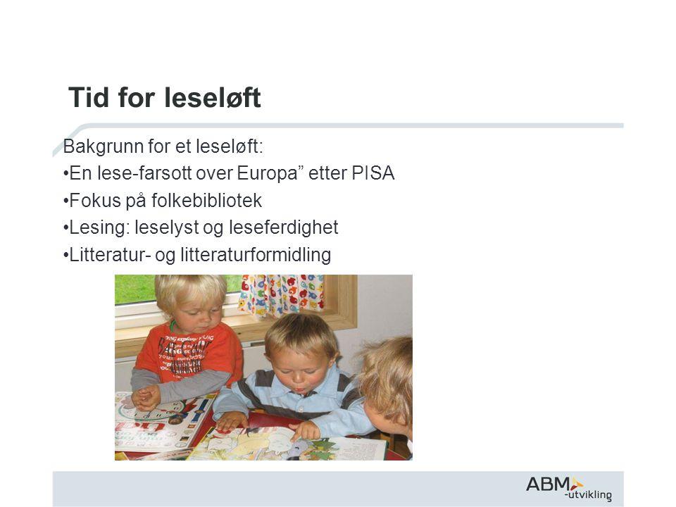 Tid for leseløft Bakgrunn for et leseløft: En lese-farsott over Europa etter PISA Fokus på folkebibliotek Lesing: leselyst og leseferdighet Litteratur- og litteraturformidling