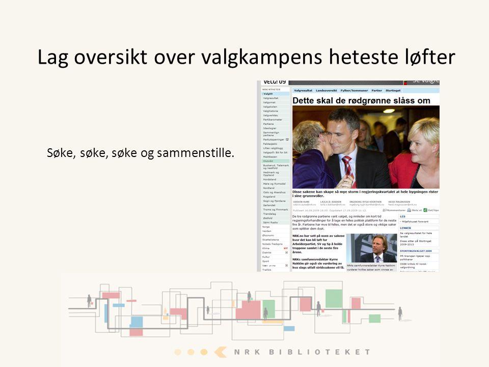Lag oversikt over valgkampens heteste løfter Søke, søke, søke og sammenstille.