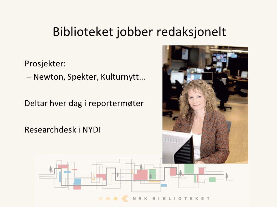 Biblioteket jobber redaksjonelt Prosjekter: – Newton, Spekter, Kulturnytt… Deltar hver dag i reportermøter Researchdesk i NYDI