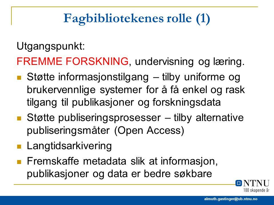 almuth.gastinger@ub.ntnu.no Fagbibliotekenes rolle (1) Utgangspunkt: FREMME FORSKNING, undervisning og læring. Støtte informasjonstilgang – tilby unif