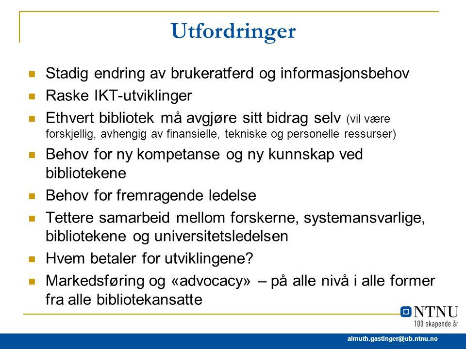 almuth.gastinger@ub.ntnu.no Utfordringer Stadig endring av brukeratferd og informasjonsbehov Raske IKT-utviklinger Ethvert bibliotek må avgjøre sitt b