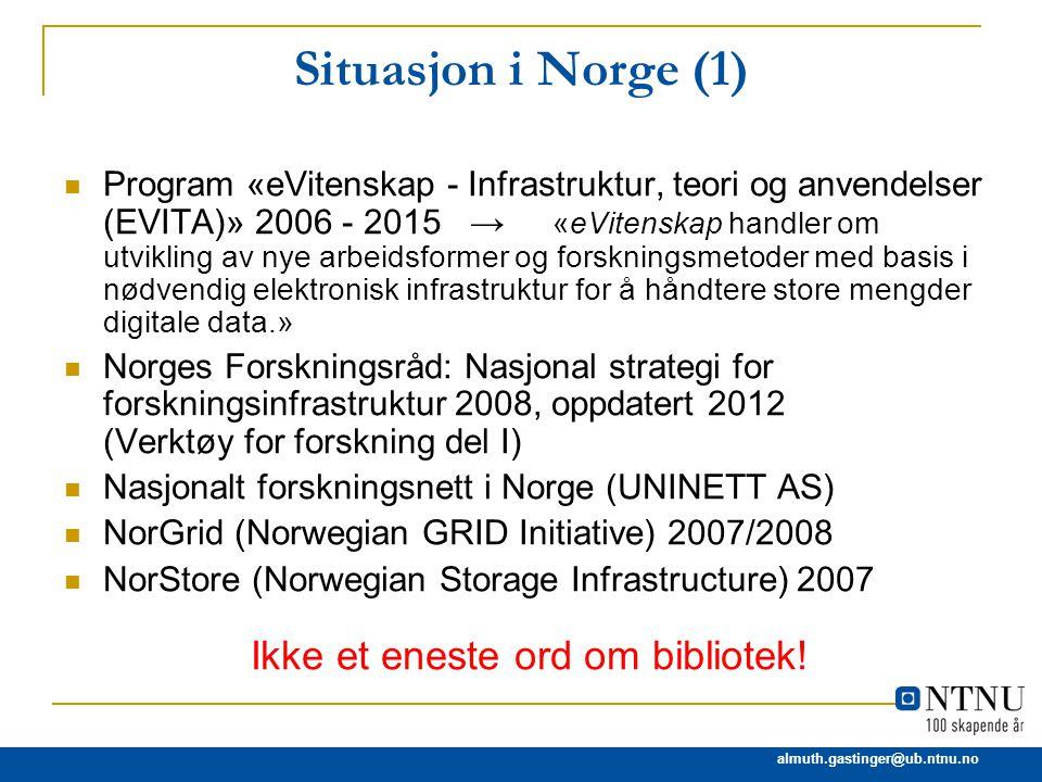 almuth.gastinger@ub.ntnu.no Situasjon i Norge (1) Program «eVitenskap - Infrastruktur, teori og anvendelser (EVITA)» 2006 - 2015 → «eVitenskap handler