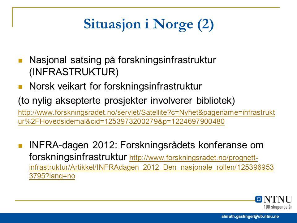 almuth.gastinger@ub.ntnu.no Situasjon i Norge (2) Nasjonal satsing på forskningsinfrastruktur (INFRASTRUKTUR) Norsk veikart for forskningsinfrastruktu