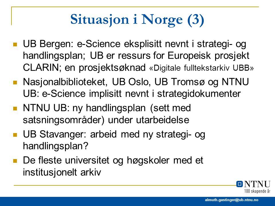 almuth.gastinger@ub.ntnu.no Situasjon i Norge (3) UB Bergen: e-Science eksplisitt nevnt i strategi- og handlingsplan; UB er ressurs for Europeisk pros