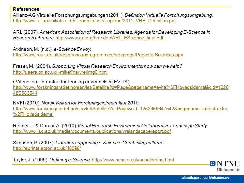 almuth.gastinger@ub.ntnu.no References Allianz-AG Virtuelle Forschungsumgebungen (2011). Definition Virtuelle Forschungsumgebung. http://www.allianzin