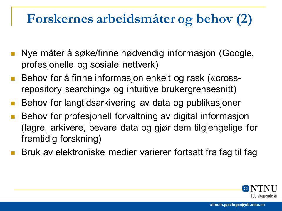 almuth.gastinger@ub.ntnu.no Forskernes arbeidsmåter og behov (2) Nye måter å søke/finne nødvendig informasjon (Google, profesjonelle og sosiale nettve