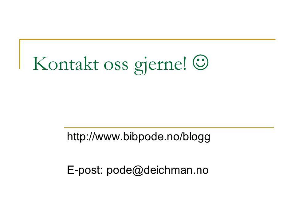 Kontakt oss gjerne! http://www.bibpode.no/blogg E-post: pode@deichman.no