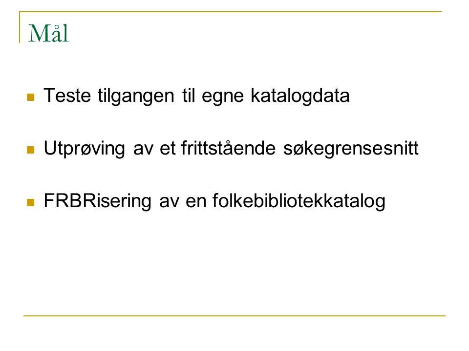 Mål Teste tilgangen til egne katalogdata Utprøving av et frittstående søkegrensesnitt FRBRisering av en folkebibliotekkatalog