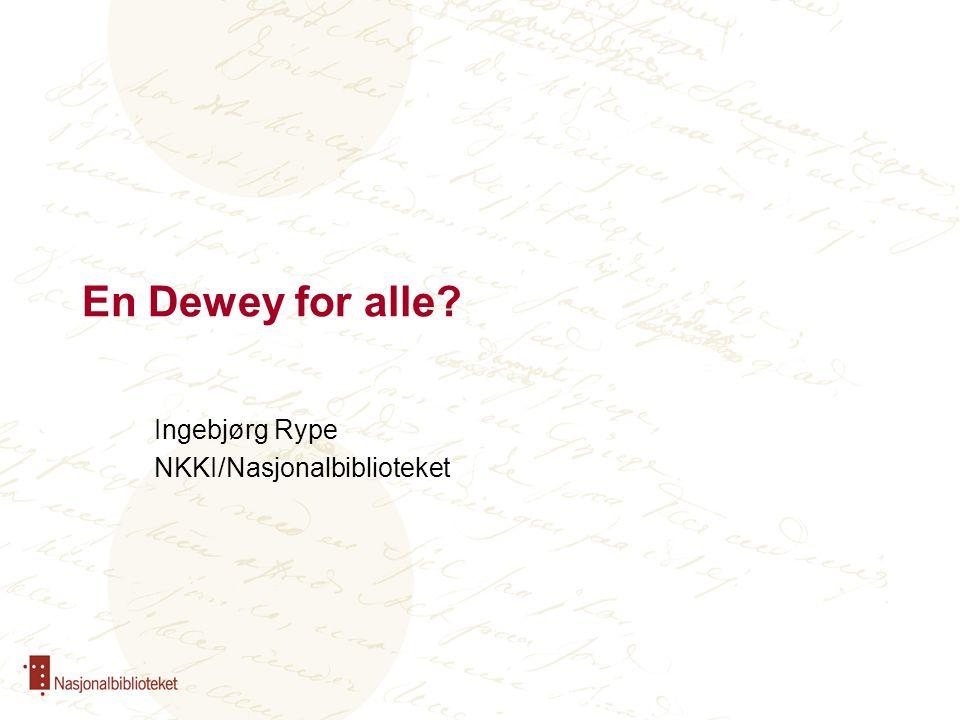 En Dewey for alle? Ingebjørg Rype NKKI/Nasjonalbiblioteket
