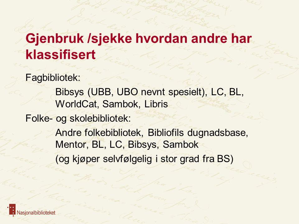 Gjenbruk /sjekke hvordan andre har klassifisert Fagbibliotek: Bibsys (UBB, UBO nevnt spesielt), LC, BL, WorldCat, Sambok, Libris Folke- og skolebiblio