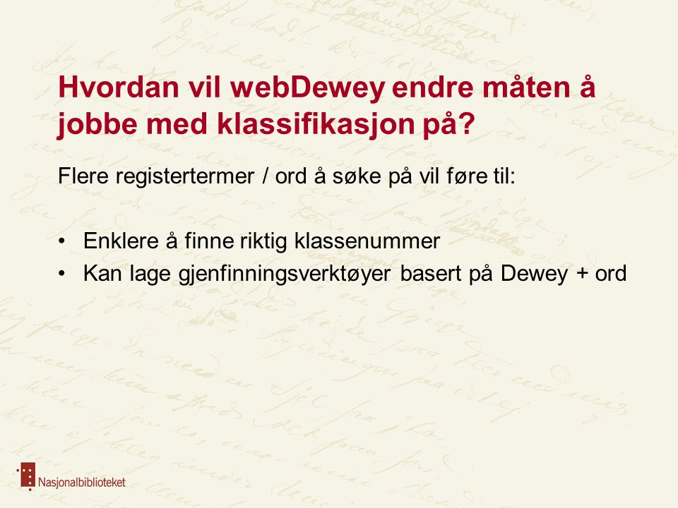 Hvordan vil webDewey endre måten å jobbe med klassifikasjon på? Flere registertermer / ord å søke på vil føre til: Enklere å finne riktig klassenummer