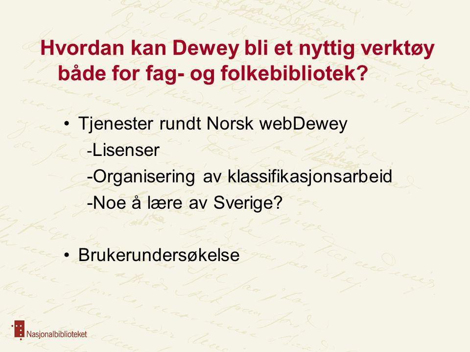 Hvordan kan Dewey bli et nyttig verktøy både for fag- og folkebibliotek? Tjenester rundt Norsk webDewey - Lisenser -Organisering av klassifikasjonsarb