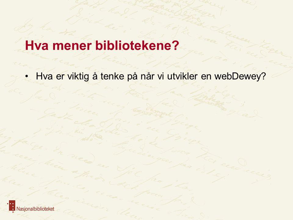 Hva mener bibliotekene? Hva er viktig å tenke på når vi utvikler en webDewey?