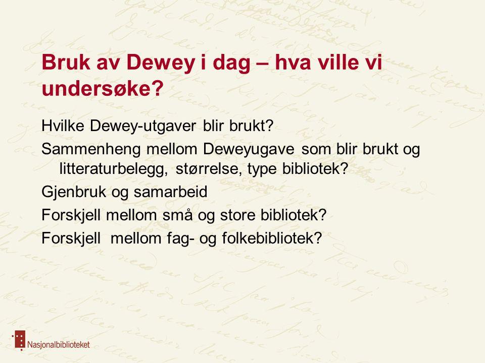 Bruk av Dewey i dag – hva ville vi undersøke? Hvilke Dewey-utgaver blir brukt? Sammenheng mellom Deweyugave som blir brukt og litteraturbelegg, større