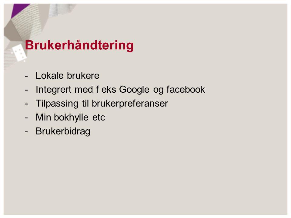 Brukerhåndtering -Lokale brukere -Integrert med f eks Google og facebook -Tilpassing til brukerpreferanser -Min bokhylle etc -Brukerbidrag