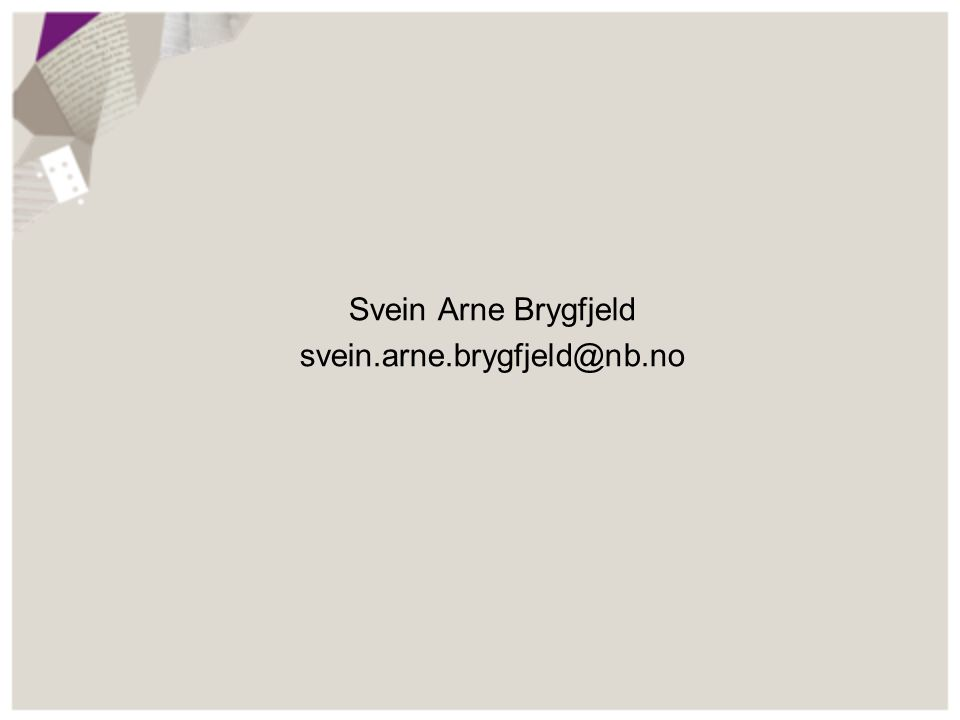 Svein Arne Brygfjeld svein.arne.brygfjeld@nb.no